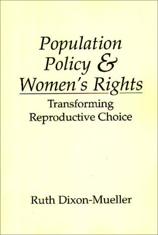 Population Policy and Women's Rights: Transforming Reproductive Choice 9780275946111