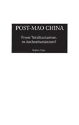 Post-Mao China: From Totalitarianism to Authoritarianism? 9780275967802
