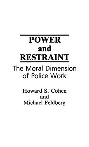 Power and Restraint: The Moral Dimension of Police Work 9780275938574