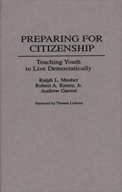 Preparing for Citizenship: Teaching Youth to Live Democratically 9780275946067
