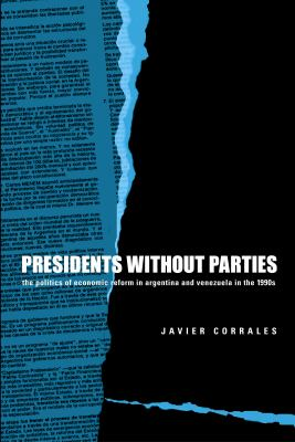 Presidents Without Parties: The Politics of Economic Reform in Argentina and Venezuela in the 1990s 9780271021942
