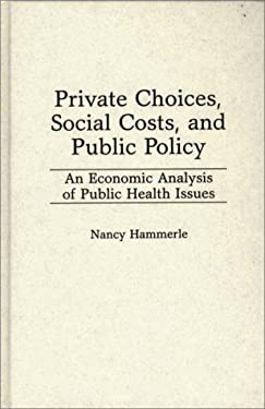 Private Choices, Social Costs, and Public Policy: An Economic Analysis of Public Health Issues 9780275941727