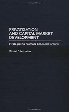 Privatization and Capital Market Development: Strategies to Promote Economic Growth 9780275950668
