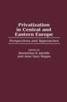 Privatization in Central and Eastern Europe: Perspectives and Approaches 9780275951320