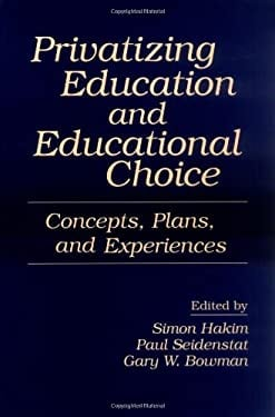 Privatizing Education and Educational Choice: Concepts, Plans, and Experiences 9780275950811