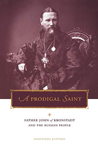 Prodigal Saint: Father John of Kronstadt and the Russian People 9780271019765