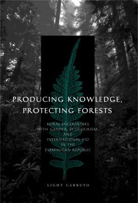 Producing Knowledge, Protecting Forests: Rural Encounters with Gender, Ecotourism, and International Aid in the Dominican Republic 9780271033259