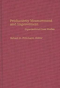 Productivity Measurement and Improvement: Organizational Case Studies 9780275939076