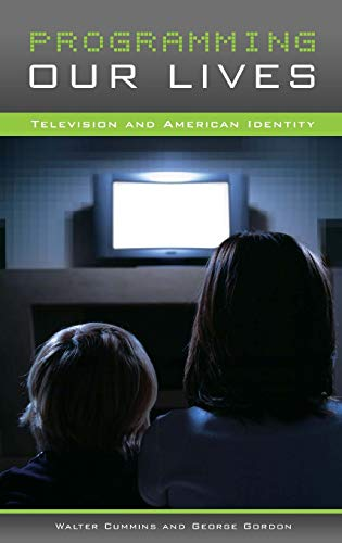 Programming Our Lives: Television and American Identity 9780275990206
