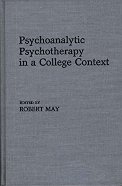 Psychoanalytic Psychotherapy in a College Context 9780275927332