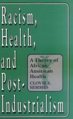 Racism, Health, and Post-Industrialism: A Theory of African-American Health 9780275949457