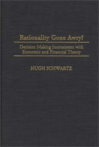 Rationality Gone Awry?: Decision Making Inconsistent with Economic and Financial Theory 9780275960148