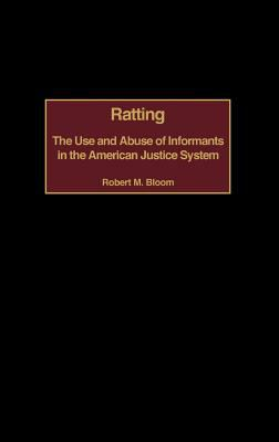 Ratting: The Use and Abuse of Informants in the American Justice System 9780275968182