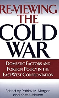 Re-Viewing the Cold War: Domestic Factors and Foreign Policy in the East-West Confrontation 9780275966379