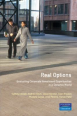 Real Options: Evaluating Corporate Investment Opportunities in a Dynamic World 9780273653028
