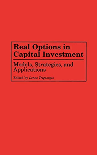 Real Options in Capital Investment: Models, Strategies, and Applications 9780275946166