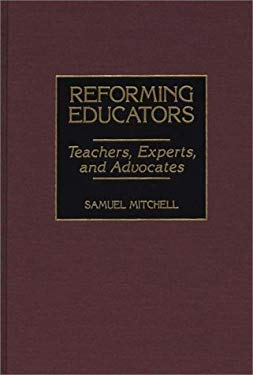 Reforming Educators: Teachers, Experts, and Advocates 9780275963668