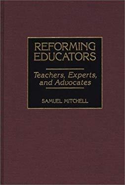 Reforming Educators: Teachers, Experts, and Advocates 9780275963668