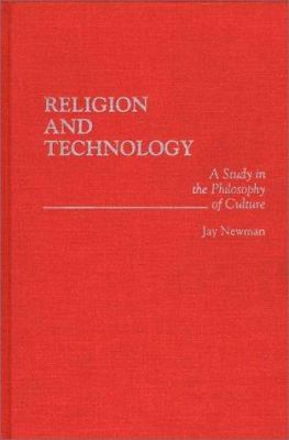 Religion and Technology: A Study in the Philosophy of Culture 9780275958657