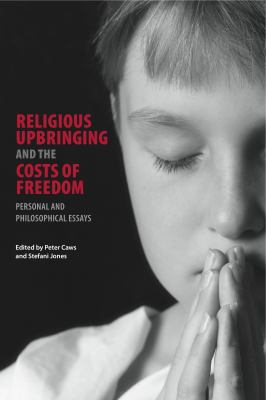 Religious Upbringing and the Costs of Freedom: Personal and Philosophical Essays 9780271036793