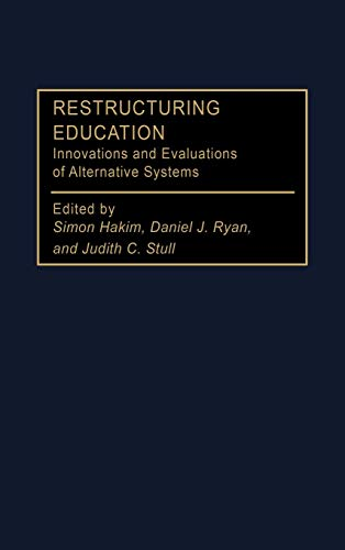 Restructuring Education: Innovations and Evaluations of Alternative Systems 9780275951764