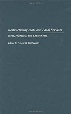 Restructuring State and Local Services: Ideas, Proposals, and Experiments 9780275949426