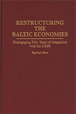 Restructuring the Baltic Economies: Disengaging Fifty Years of Integration with the USSR 9780275947064