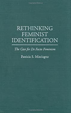 Rethinking Feminist Identification: The Case for de Facto Feminism 9780275958251