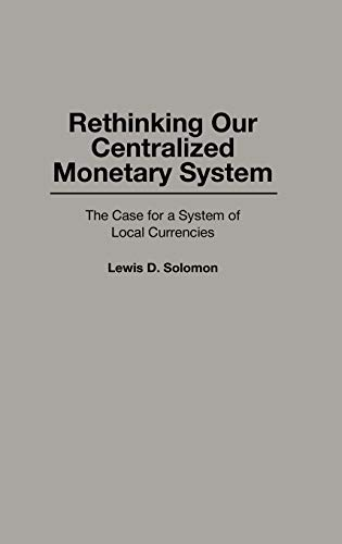 Rethinking Our Centralized Monetary System: The Case for a System of Local Currencies