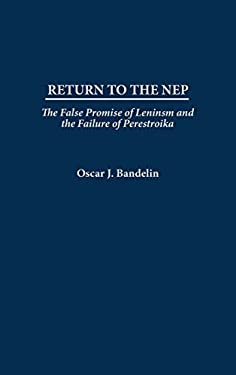 Return to the Nep: The False Promise of Leninism and the Failure of Perestroika 9780275977948