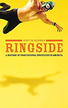 Ringside: A History of Professional Wrestling in America 9780275984014