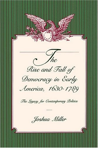 The Rise and Fall of Democracy in Early America, 1630-1789: The Legacy for Contemporary Politics 9780271025162
