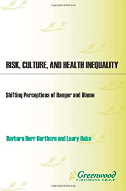 Risk, Culture, and Health Inequality: Shifting Perceptions of Danger and Blame 9780275978693