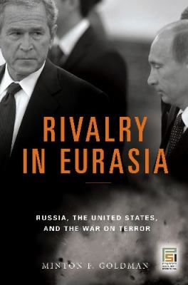 Rivalry in Eurasia: Russia, the United States, and the War on Terror 9780275977535