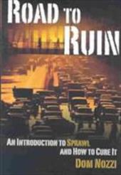 Road to Ruin: An Introduction to Sprawl and How to Cure It
