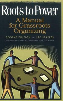 Roots to Power: A Manual for Grassroots Organizing 9780275969981