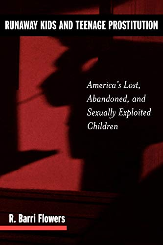 Runaway Kids and Teenage Prostitution: America's Lost, Abandoned, and Sexually Exploited Children 9780275973421
