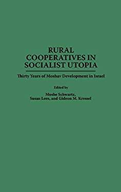 Rural Cooperatives in Socialist Utopia: Thirty Years of Moshav Development in Israel 9780275953096