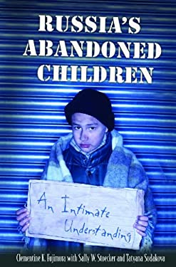 Russia's Abandoned Children: An Intimate Understanding 9780275979096