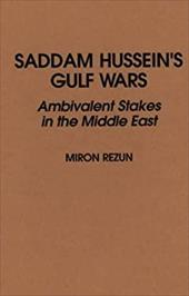 Saddam Hussein's Gulf Wars: Ambivalent Stakes in the Middle East