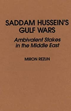 Saddam Hussein's Gulf Wars: Ambivalent Stakes in the Middle East 9780275943240