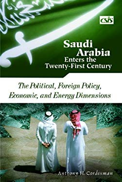 Saudi Arabia Enters the Twenty-First Century: The Political, Foreign Policy, Economic, and Energy Dimensions 9780275979980