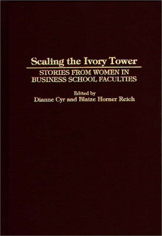 Scaling the Ivory Tower: Stories from Women in Business School Faculties 9780275950859