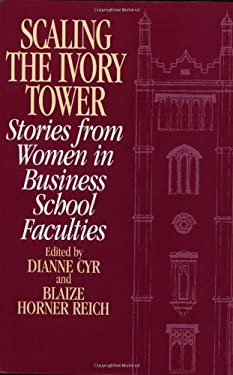 Scaling the Ivory Tower: Stories from Women in Business School Faculties 9780275956738