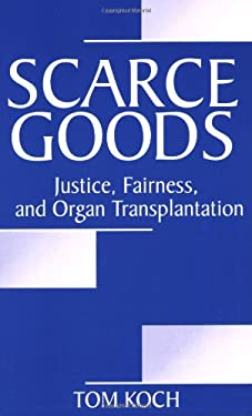 Scarce Goods: Justice, Fairness, and Organ Transplantation 9780275974336