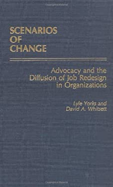 Scenarios of Change: Advocacy and the Diffusion of Job Redesign in Organizations 9780275932091