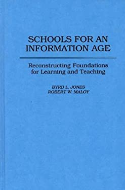 Schools for an Information Age: Reconstructing Foundations for Learning and Teaching 9780275953959