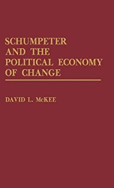 Schumpeter and the Political Economy of Change 9780275936792