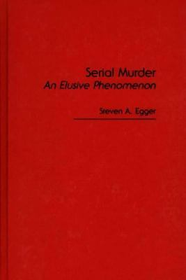 Serial Murder: An Elusive Phenomenon 9780275929862