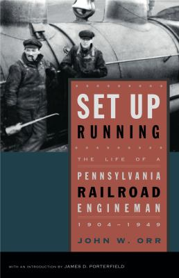 Set Up Running: The Life of a Pennsylvania Railroad Engineman, 1904-1949 9780271027418
